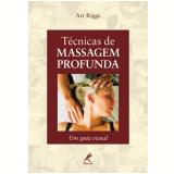 Técnicas de Massagem Profunda - Um Guia Visual - Art Riggs