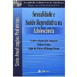 Sexualidade e Saúde Reprodutiva na Adolescência Vol.1 - Debora Gejer, Ligia de Fatima Nobrega Reato, Lucimar Aparecida FranÇoso