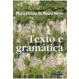 Texto e Gramática - Maria Helena de Moura Neves