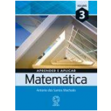 Aprender E Aplicar Matemática Vol. 3 - Ensino Médio - Antonio Dos Santos Machado