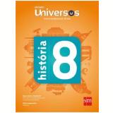 Universos História 8 - Ensino Fundamental II - 8º Ano - Sm Editora