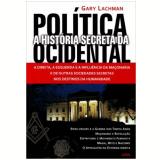 A História Secreta Da Política Ocidental - Gary Lachman