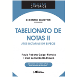 Tabelionato De Notas - Atos Notariais Em Espécie - Volume 2 - Felipe Leonardo Rodrigues, Paulo Roberto Gaiger Ferreira, Christiano Cassetari