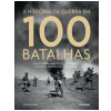 A História da Guerra em 100 Batalhas