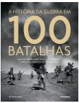 A Hist�ria da Guerra em 100 Batalhas