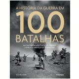 A História da Guerra em 100 Batalhas - Richard Overy