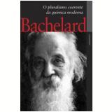 O Pluralismo Coerente da Química Moderna - Gaston Bachelard