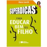 Superdicas para Educar Bem Seu Filho - Dora Lorch