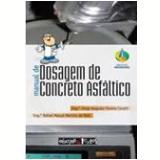 Manual de Dosagem de Concreto Asfáltico - Rafael Marçal Martins de Reis, Jorge Augusto Pereira Ceratti