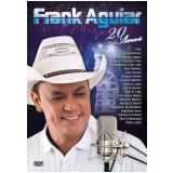 Frank Aguiar - 20 Anos (DVD) - Frank Aguiar