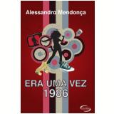 Era Uma Vez 1986 - Alessando Alcantra De Mendoça