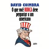 O Que Você Nunca Deve Perguntar a Um Americano - David Coimbra