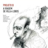 Projeto B - A Viagem de Villa-Lobos (CD) - Projeto B