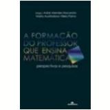 Formação do Professor Que Ensina Matemática - Adair Mendes Nacarato, Maria Auxiliadora Vilela Paiva