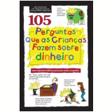105 Perguntas Que as Crianças Fazem sobre Dinheiro - Daryl J. Lucas