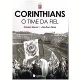 Corinthians - O Time da Fiel - Orlando Duarte, João Bosco Tureta
