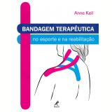 Bandagem Terapêutica No Esporte E Na Reabilitação - Anne Keil