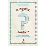 E Agora, Doutor? - Velhos Caminhos E Novas Fronteiras Na Comunicaçao Medica - Antonio Andre Magoulas Perdicaris
