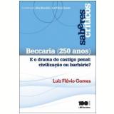 Beccaria (250 Anos) � E O Drama Do Castigo Penal: Civiliza��o Ou Barb�rie - Luiz Fl�vio Gomes, Alice Bianchini