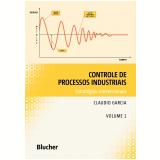 Controle de Processos Industriais (Vol. 1) - Claudio Garcia