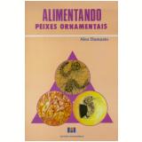 Alimentando Peixes Ornamentais - Alex Damazio