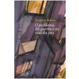 O Problema da Guerra e as Vias da Paz - Norberto Bobbio