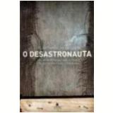 O Desastronauta - Flávio Moreira da Costa