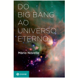Do Big Bang ao Universo Eterno - Mário Novello