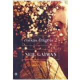 Coisas Frágeis (Vol. 2) - Neil Gaiman
