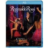 Reginaldo Rossi - Cabaret do Rossi (Blu-Ray) - Reginaldo Rossi