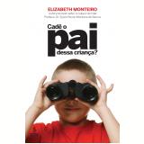 Cadê o pai dessa criança? (Ebook) - Elizabeth Monteiro