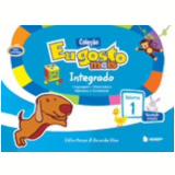Eu Gosto Mais - Integrado, Vol. 1 - Educação Infantil - Integrado - Celia Passos