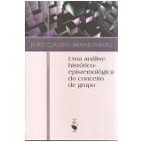 Uma Análise Histórico-epistemológica Do Conceito De Grupo - João Claudio Brandemberg