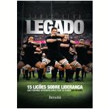 Legado - 15 Lições De Liderança Que Podemos Aprender Com O Time De Rugby All Blacks - James Kerr