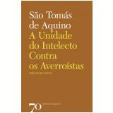 A Unidade do Intelecto Contra os Averroístas - São Tomás de Aquino