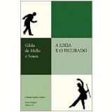 A Idéia e o Figurado - Gilda de Mello e Souza