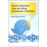 Ganhe Dinheiro com seu Blog Utilizando o Twitter - Sebastião Vieira do Nascimento
