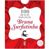 100 Dicas de Sedução de Bruna Surfistinha - Bruna Surfistinha