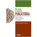 DO CAOS À CRIAÇÃO PUBLICITÁRIA - PROCESSO CRIATIVO, PLÁGIO E READY-MADE NA PUBLICIDADE - 1ª edição (Ebook) - JOÃO A. CARRASCOZA