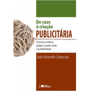 DO CAOS À CRIAÇÃO PUBLICITÁRIA - PROCESSO CRIATIVO, PLÁGIO E READY-MADE NA PUBLICIDADE - 1ª edição (Ebook)