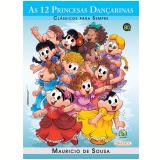 Clássicos Para Sempre -  As 12 Princesas Dançarinas - Mauricio de Sousa