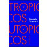 Trópicos Utópicos - Eduardo Giannetti