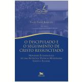 O Discipulado E O Seguimento De Cristo Ressuscitado - Paulo Tadeu Barausse