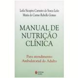 Manual de Nutrição Clínica - Leila Sicupira Carneiro de Souza Leão, Maria do Carmo Rebello Gomes