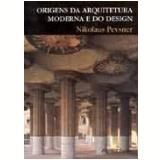 Origens da Arquitetura Moderna e do Design  - Nikolaus Pevsner