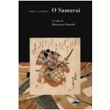 O Samurai - A Vida de Miyamoto Musashi - William Scott Wilson