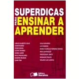 Superdicas para Ensinar a Aprender - Leila Navarro, Professor Gretz, Marcos Aurélio Ferreira Vianha ...
