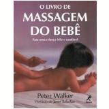 O Livro de Massagem do Bebê - Peter Walker