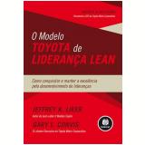 O Modelo Toyota de Liderança Lean - Jeffrey K. Liker, Gary L. Convis