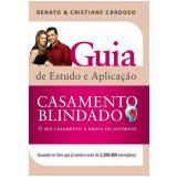 Casamento Blindado - Guia De Estudo e Aplicação - Renato Cardoso, Cristiane Cardoso